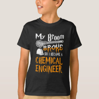 My Broom Broke So I Became A Chemical Engineer T-Shirt