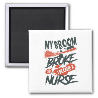 My Broom Broke So I Became a Nurse Magnet
