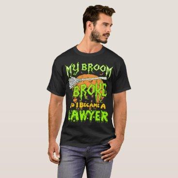 Lawyer Themed My Broom Broke So I Became Lawyer Halloween Tshirt