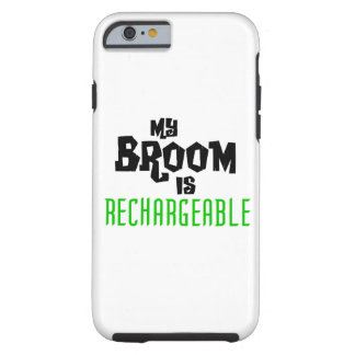 My Broom is Rechargeable Tough iPhone 6 Case