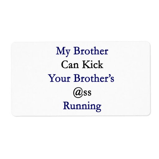 My Brother Can Kick Your Brother's Ass Running Shipping Label