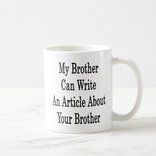 My Brother Can Write An Article About Your Brother Classic White Coffee Mug