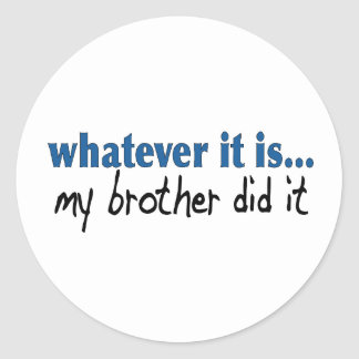 My brother did it classic round sticker