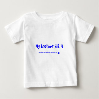 My brother did it -----------> shirts