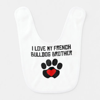 My Brother Is A French Bulldog Baby Bib
