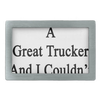 My Brother Is A Great Trucker And I Couldn't Be Pr Belt Buckle