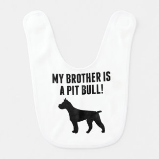 My Brother Is A Pit Bull Baby Bibs