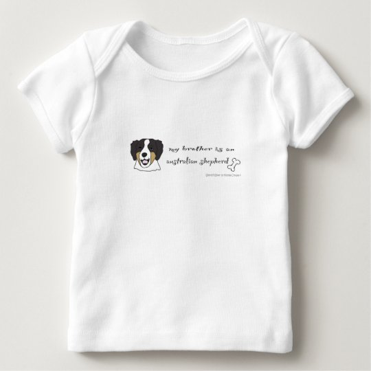 My brother is an Australian shepherd-more breeds Baby T-Shirt