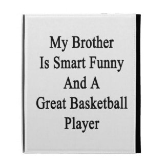 My Brother Is Smart Funny And A Great Basketball P iPad Case