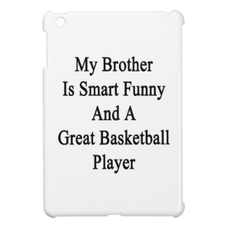 My Brother Is Smart Funny And A Great Basketball P iPad Mini Covers