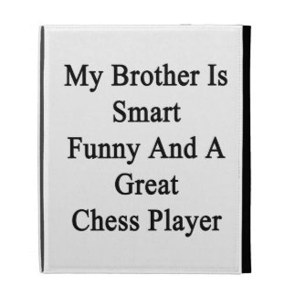 My Brother Is Smart Funny And A Great Chess Player iPad Folio Cases
