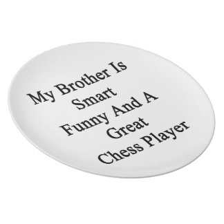 My Brother Is Smart Funny And A Great Chess Player Plate
