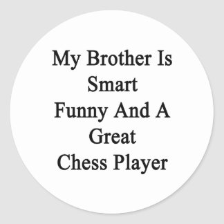 My Brother Is Smart Funny And A Great Chess Player Round Sticker