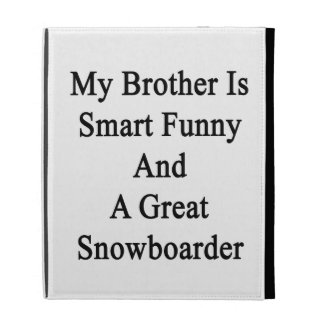 My Brother Is Smart Funny And A Great Snowboarder. iPad Case