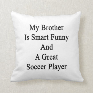 My Brother Is Smart Funny And A Great Soccer Playe Throw Pillow