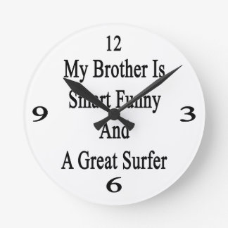 My Brother Is Smart Funny And A Great Surfer Round Wallclocks