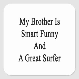 My Brother Is Smart Funny And A Great Surfer Stickers