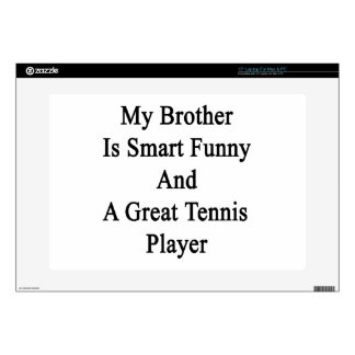"""My Brother Is Smart Funny And A Great Tennis Playe Skin For 15"""" Laptop"""