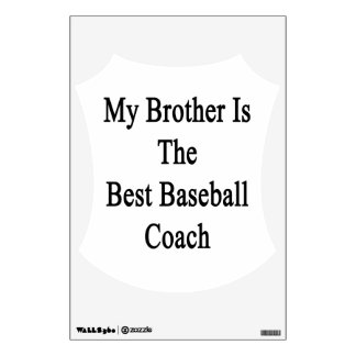 My Brother Is The Best Baseball Coach Room Graphic