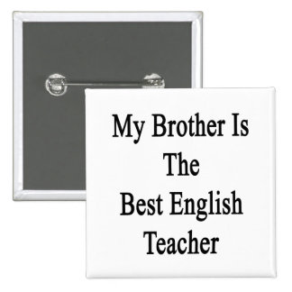 My Brother Is The Best English Teacher Button