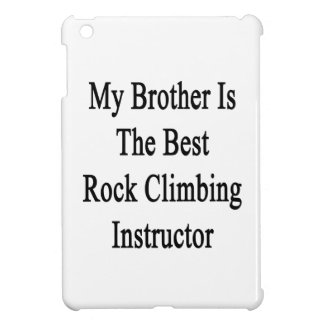 My Brother Is The Best Rock Climbing Instructor Cover For The iPad Mini