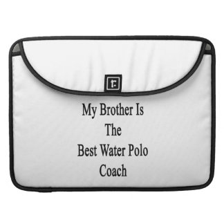 My Brother Is The Best Water Polo Coach Sleeve For MacBook Pro