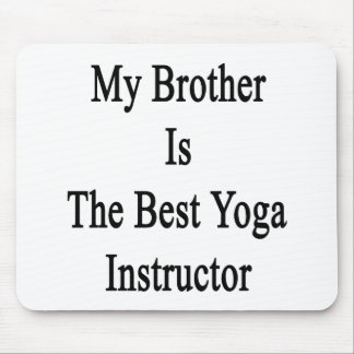 My Brother Is The Best Yoga Instructor Mousepads
