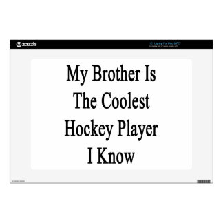 "My Brother Is The Coolest Hockey Player I Know Skin For 15"" Laptop"