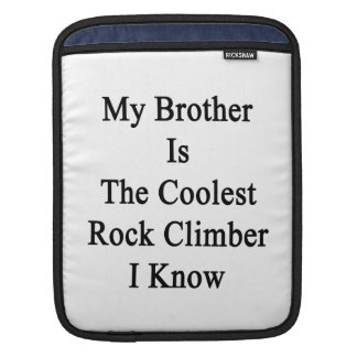 My Brother Is The Coolest Rock Climber I Know iPad Sleeves