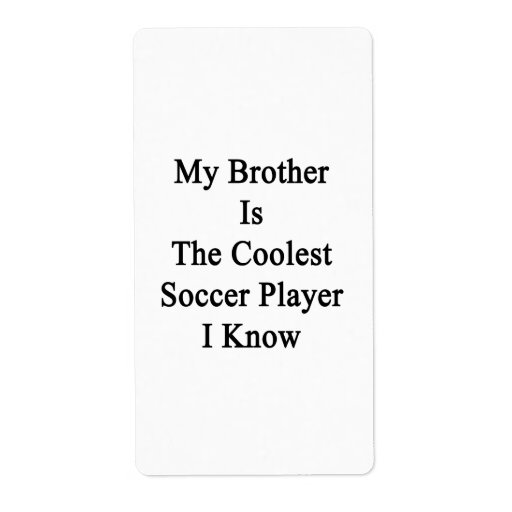 My Brother Is The Coolest Soccer Player I Know Shipping Label