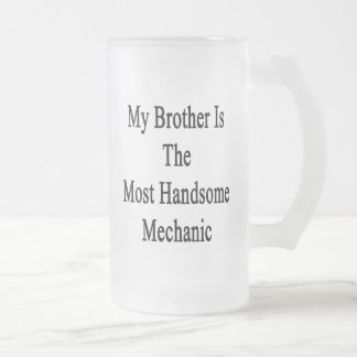 My Brother Is The Most Handsome Mechanic 16 Oz Frosted Glass Beer Mug