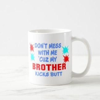 MY BROTHER KICKS BUTT COFFEE MUG