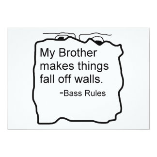 My Brother makes things fall off walls Bass Rules Invites