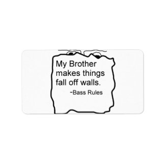 My Brother makes things fall off walls Bass Rules Address Label