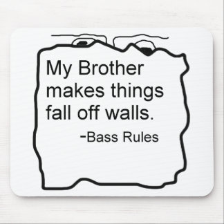 My Brother makes things fall off walls Bass Rules Mouse Pads