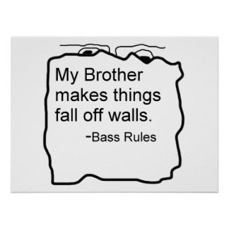 My Brother makes things fall off walls Bass Rules Poster