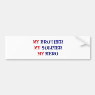 My brother, my soldier, my hero bumper sticker