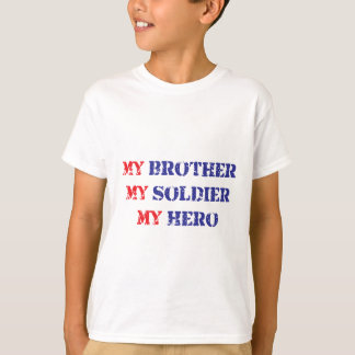 My brother, my soldier, my hero T-Shirt
