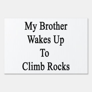 My Brother Wakes Up To Climb Rocks Sign