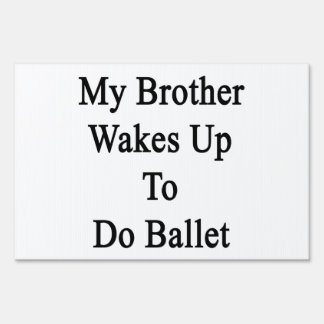 My Brother Wakes Up To Do Ballet Sign