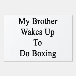 My Brother Wakes Up To Do Boxing Yard Signs