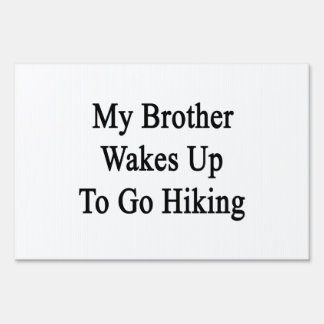 My Brother Wakes Up To Go Hiking Yard Sign