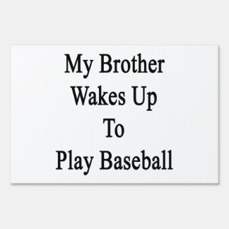 My Brother Wakes Up To Play Baseball Sign