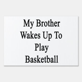 My Brother Wakes Up To Play Basketball Lawn Sign