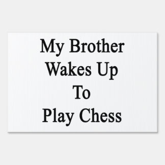 My Brother Wakes Up To Play Chess Yard Signs