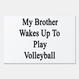 My Brother Wakes Up To Play Volleyball Yard Sign