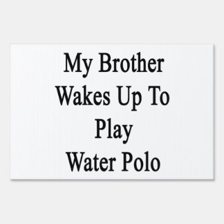 My Brother Wakes Up To Play Water Polo Lawn Signs