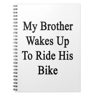 My Brother Wakes Up To Ride His Bike Spiral Note Books