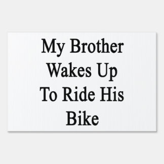 My Brother Wakes Up To Ride His Bike Signs