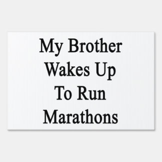 My Brother Wakes Up To Run Marathons Lawn Sign